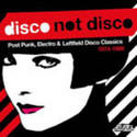 Disco Not Disco: Post Punk, Electro & Leftfield Disco Classics - 1974-1986