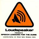 Loudspeaker presents : Speech lessons for the dumb