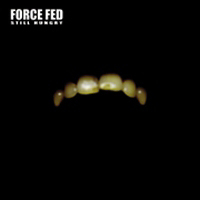 Force Fed - Still Hungry